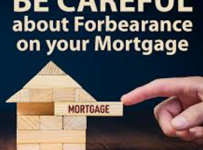 Be Careful About Forbearance On Your Mortgage